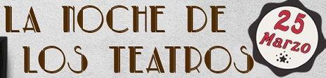 La noche de los teatros. 25 de Marzo.